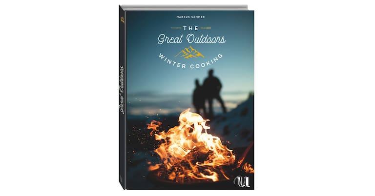 The Great Outdoors Winter Cooking: 120 geniale Rauszeit-Rezepte für den Winter
