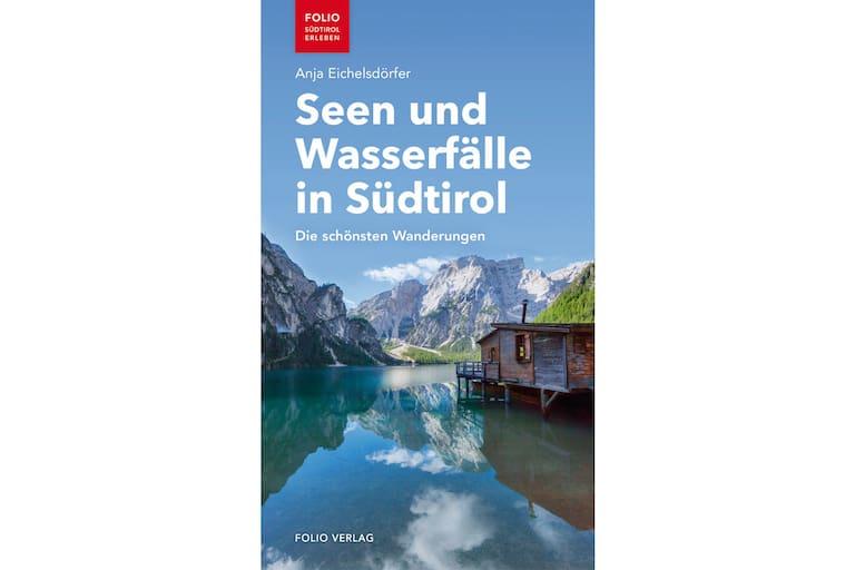 Anja Eichelsdörfer: Seen und Wasserfälle in Südtirol