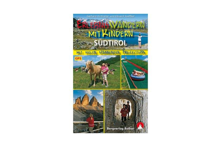"""""""Erlebniswandern mit Kindern Südtirol"""" von Gerhard Hirtlreiter und Eduard Soeffker (Bergverlag Rother)"""